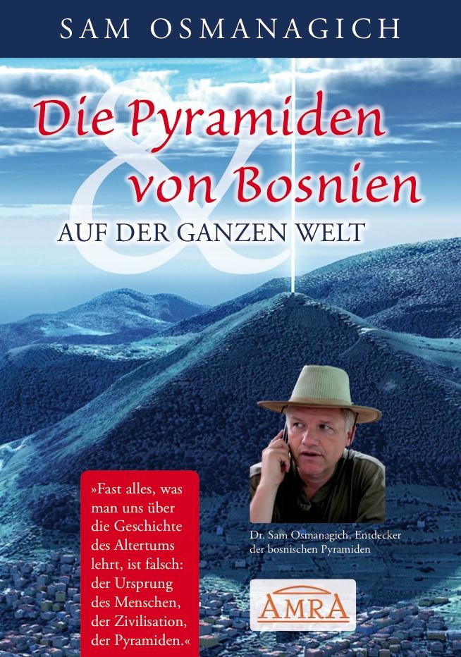 Die Pyramiden von Bosnien & auf der ganzen Welt Sam Osmanagich
