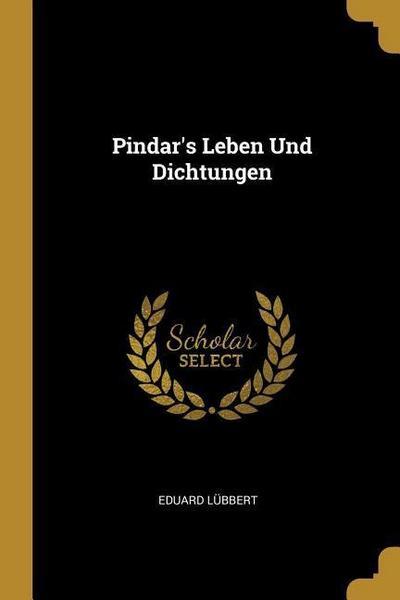Pindar's Leben Und Dichtungen