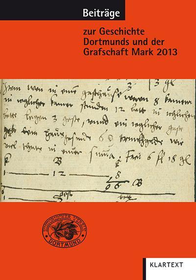 Beiträge zur Geschichte Dortmunds und der Grafschaft Mark 2013