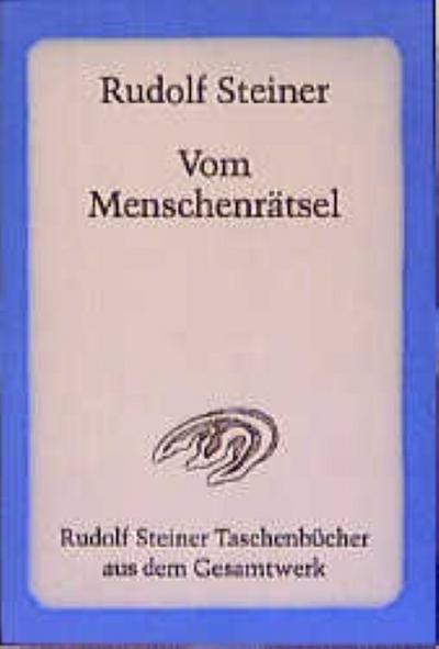 Vom Menschenrätsel: Ausgesprochenes und Unausgesprochenes im Denken, Schauen, Sinnen einer Reihe deutscher und österreichischer Persönlichkeiten (Rudolf Steiner Taschenbücher aus dem Gesamtwerk)