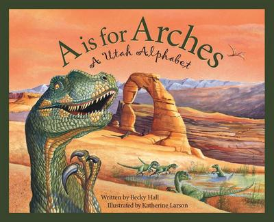 A is for Arches: A Utah Alphabet