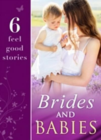 Brides and Babies: The Baby Emergency / The Doctor's Outback Baby / A Doctor, A Nurse: A Little Miracle / The Consultant's Accidental Bride / Emergency: A Marriage Worth Keeping / The Single Dad's Marriage Wish (Mills & Boon e-Book Collections)