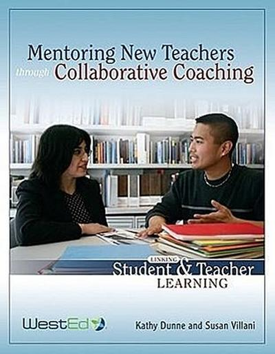 Mentoring New Teachers Through Collaborative Coaching: Linking Teacher and Student Learning