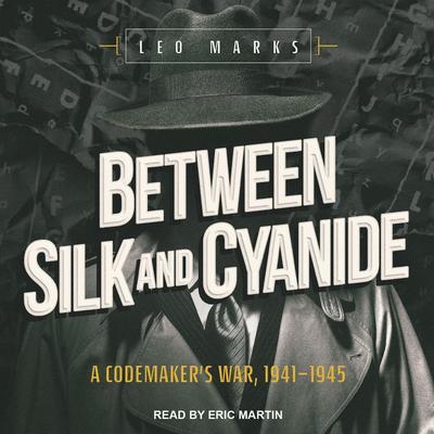 Between Silk and Cyanide: A Codemaker�s War, 1941-1945