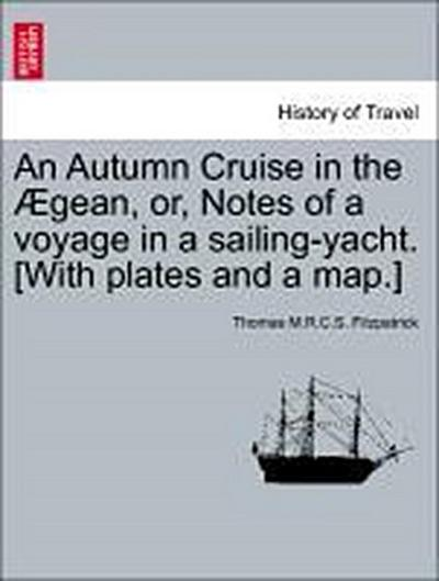An Autumn Cruise in the Ægean, or, Notes of a voyage in a sailing-yacht. [With plates and a map.]