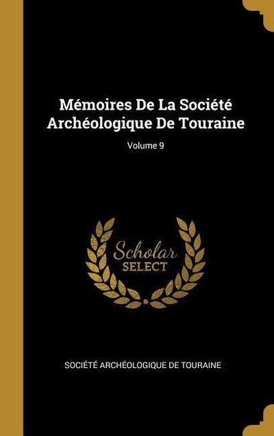 Mémoires de la Société Archéologique de Touraine; Volume 9