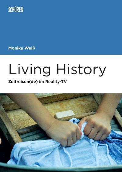 Living History: Zeitreisen(de) im Reality-TV (Marburger Schriften zur Medienforschung)