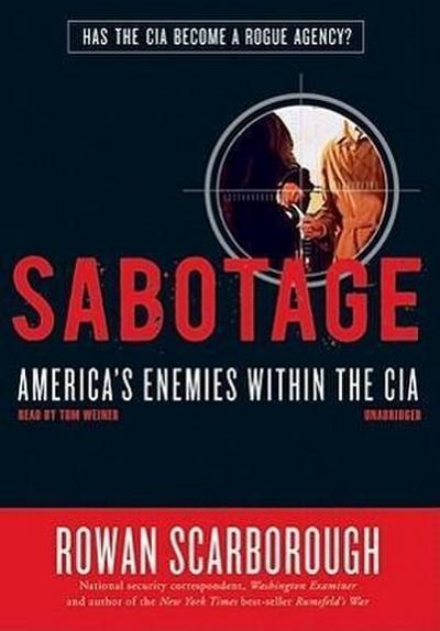 Sabotage: America's Enemies Within the CIA