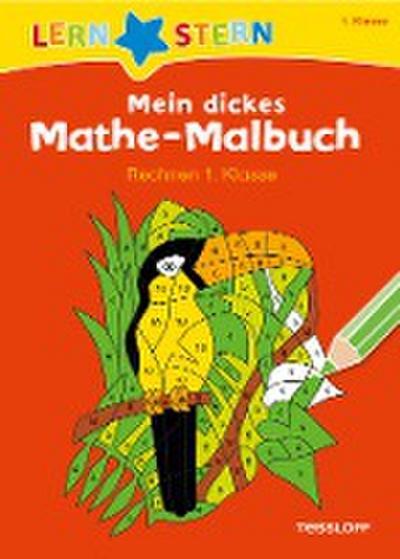 Mein dickes Mathe-Malbuch. Rechnen 1. Klasse; LERNSTERN; Ill. v. Blendinger, Johannes; Deutsch; Abreißblock s/w; 48 Ausmalbilder