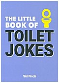 The Little Book of Toilet Jokes: The Ultimate Collection of Crappy Jokes, Number One-Liners and Hilarious Cracks