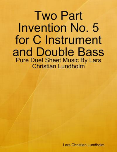 Two Part Invention No. 5 for C Instrument and Double Bass - Pure Duet Sheet Music By Lars Christian Lundholm