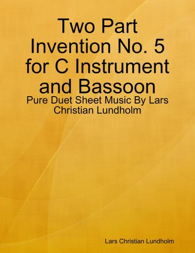 Two Part Invention No. 5 for C Instrument and Bassoon - Pure Duet Sheet Music By Lars Christian Lundholm