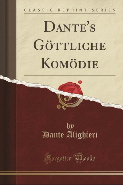 Dante's Göttliche Komödie (Classic Reprint)