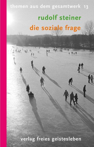 Die soziale Frage: Zur Neugestaltung des gesellschaftlichen Organismus. (Themen aus dem Gesamtwerk)