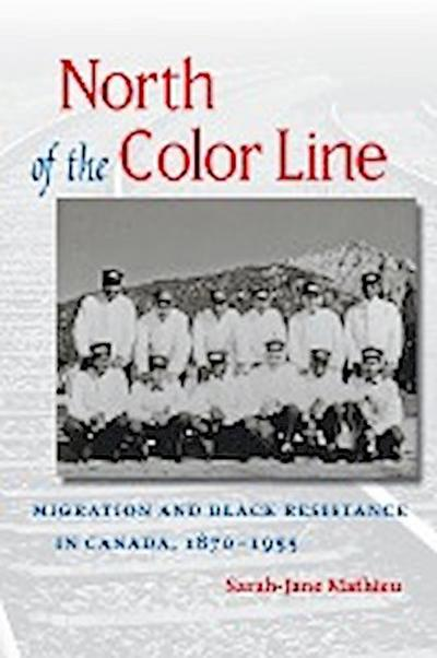 North of the Color Line: Migration and Black Resistance in Canada, 1870-1955