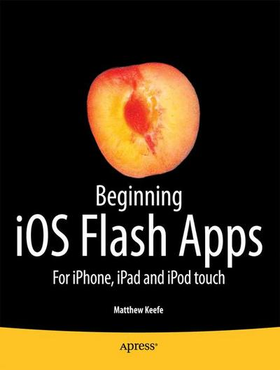 Beginning IOS Flash Apps: For Iphone, Ipad and iPod Touch