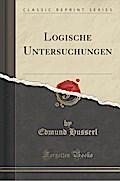 Logische Untersuchungen (Classic Reprint)