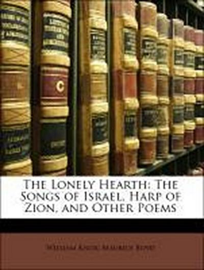 The Lonely Hearth: The Songs of Israel, Harp of Zion, and Other Poems