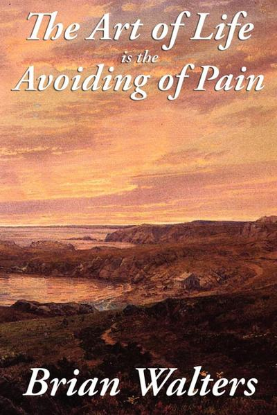 The Art of Life Is the Avoiding of Pain