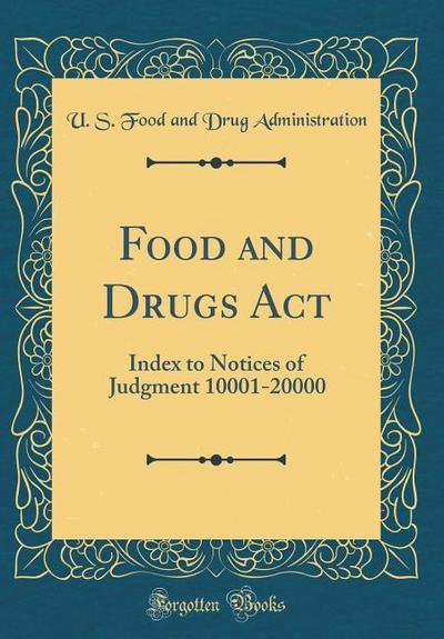 Food and Drugs ACT: Index to Notices of Judgment 10001-20000 (Classic Reprint)