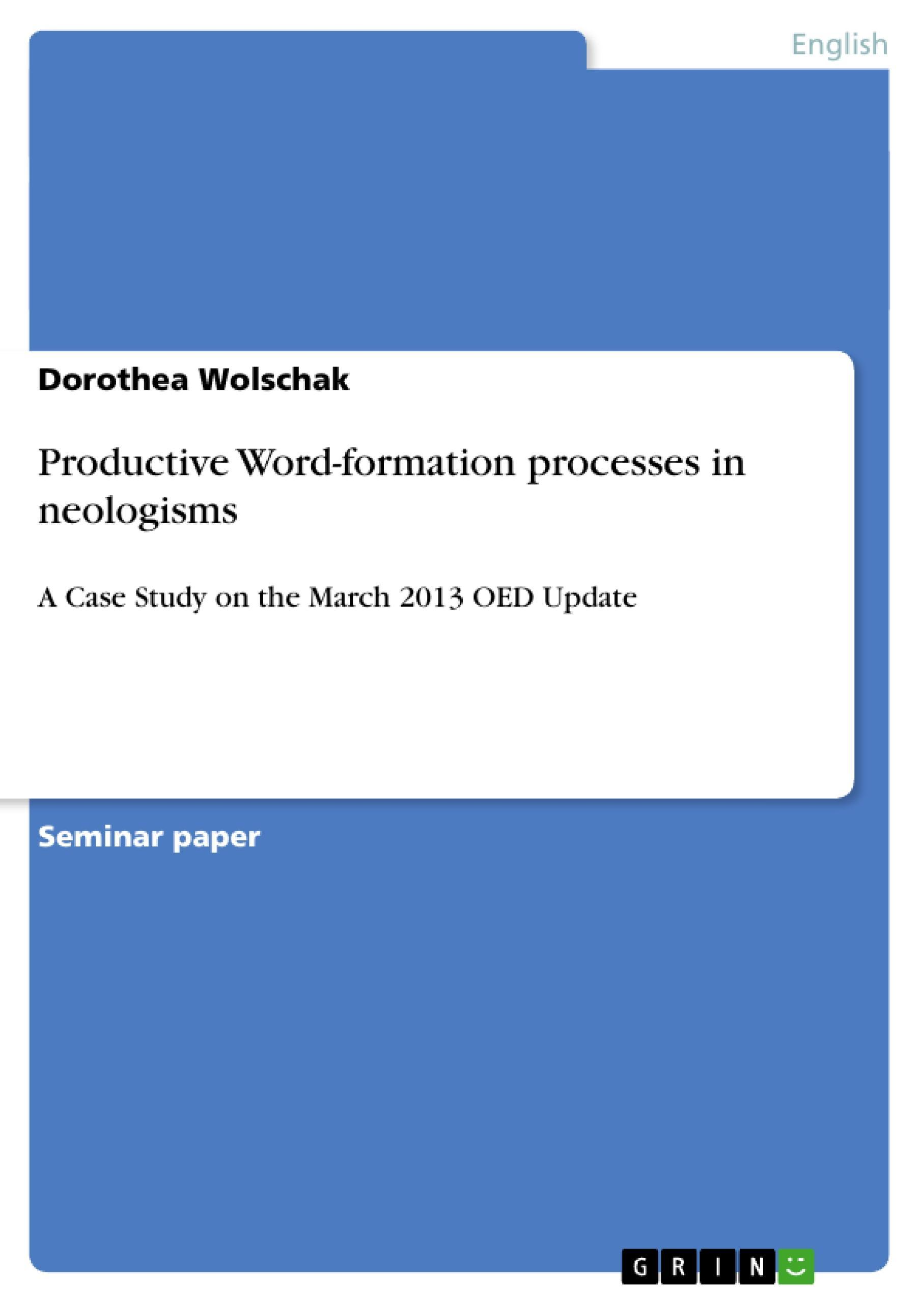 Productive word-formation processes in neologisms Dorothea Wolschak