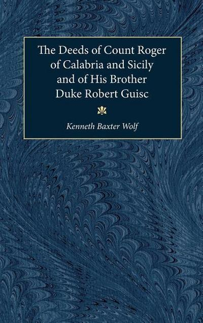 The Deeds of Count Roger of Calabria and Sicily and of His Brother Duke Robert Guiscard