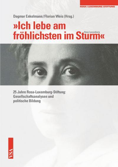 'Ich lebe am fröhlichsten im Sturm'  (Rosa Luxemburg): 25 Jahre Rosa-Luxemburg-Stiftung: Gesellschaftsanalysen und politische Bildung