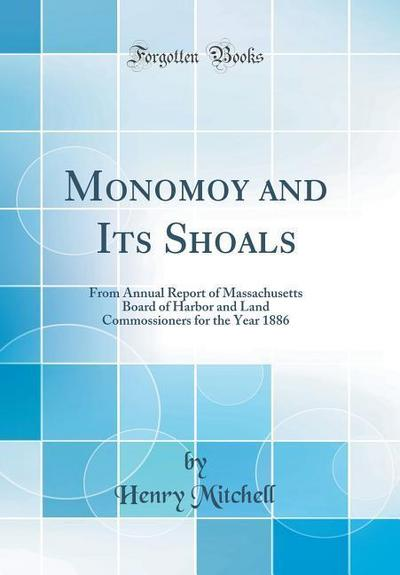 Monomoy and Its Shoals: From Annual Report of Massachusetts Board of Harbor and Land Commossioners for the Year 1886 (Classic Reprint)