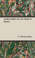 Arabia Infelix; Or, the Turks in Yamen
