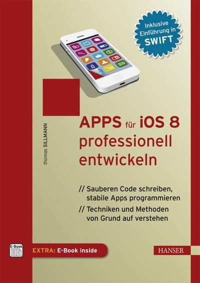 Apps für iOS 8 professionell entwickeln: Sauberen Code schreiben, stabile Apps programmieren. Techniken & Methoden von Grund auf verstehen