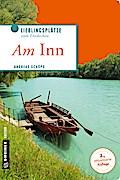 Am Inn; Grüne Wunder und weiß-blaue Schmankerl; Lieblingsplätze im GMEINER-Verlag; Deutsch; 88 farbige Abbildungen