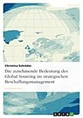 Die zunehmende Bedeutung des Global Sourcing im strategischen Beschaffungsmanagement - Christina Schröder