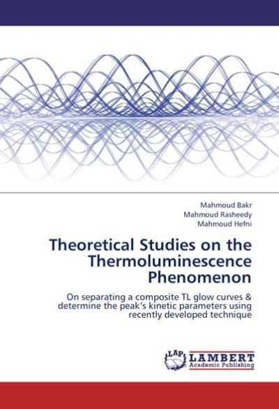 Theoretical Studies on the Thermoluminescence Phenomenon