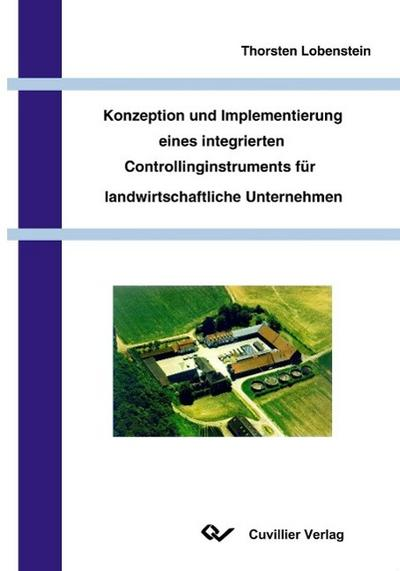 Konzeption und Implementierung eines integrierten Controllinginstruments für landwirtschaftliche Unternehmen