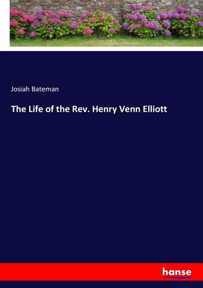 The Life of the Rev. Henry Venn Elliott
