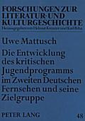 Die Entwicklung des kritischen Jugendprogramms im Zweiten Deutschen Fernsehen und seine Zielgruppe