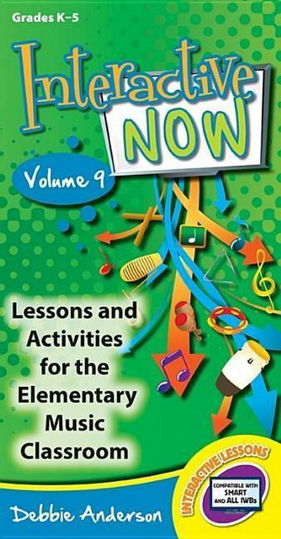 Interactive Now - Vol. 9: Lessons and Activities for the Elementary Music Classroom