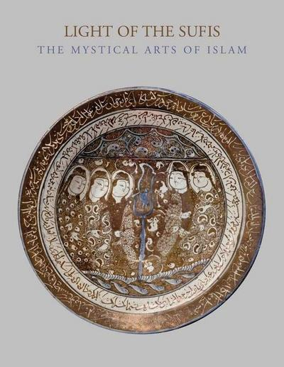 Light of the Sufis: The Mystical Arts of Islam