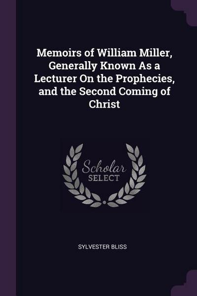 Memoirs of William Miller, Generally Known as a Lecturer on the Prophecies, and the Second Coming of Christ