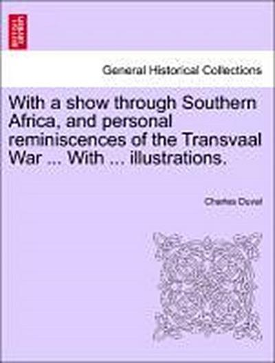 With a show through Southern Africa, and personal reminiscences of the Transvaal War ... With ... illustrations. Vol. I