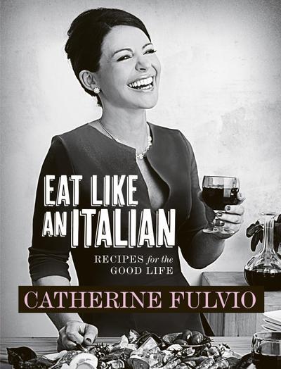 Catherine Fulvio's Eat Like An Italian