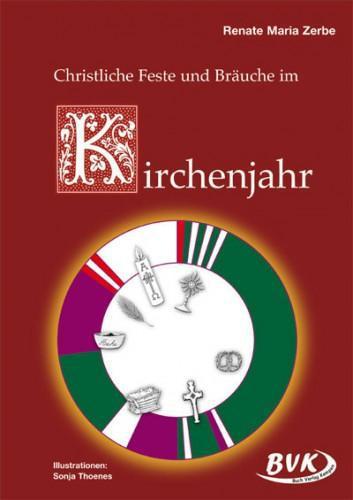 Christliche Feste und Bräuche im Kirchenjahr Renate M. Zerbe
