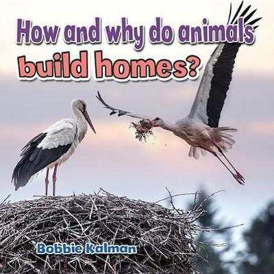 How and Why Do Animals Build Homes