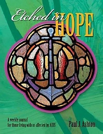 Etched in Hope: A Weekly Journal for Those Living with or Affected by HIV/AIDS