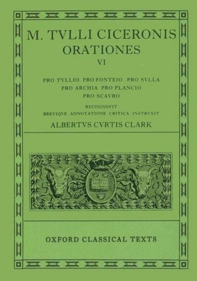 Orationes: Volume VI: Pro Tullio, Pro Fonteio, Pro Sulla, Pro Archia, Pro Plancio, Pro Scauro
