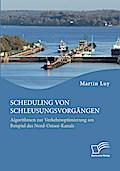 Scheduling von Schleusungsvorgängen: Algorithmen zur Verkehrsoptimierung am Beispiel des Nord-Ostsee-Kanals