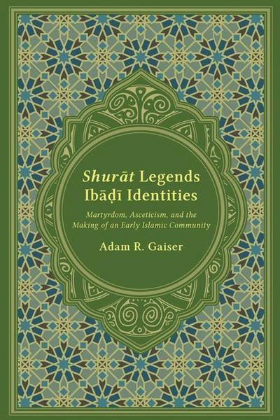 Shurat Legends, Ibadi Identities: Martyrdom, Asceticism, and the Making of an Early Islamic Community