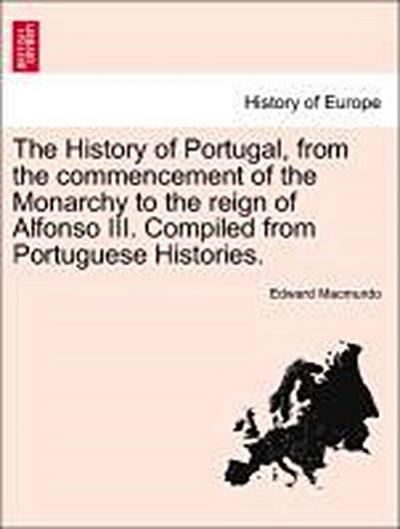 The History of Portugal, from the commencement of the Monarchy to the reign of Alfonso III. Compiled from Portuguese Histories, vol. II