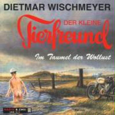 Der kleine Tierfreund, Im Taumel der Wollust, 1 CD-Audio