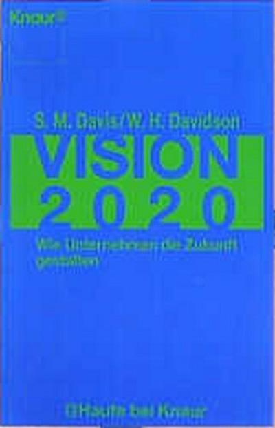 Vision 2020. Wie Unternehmen die Zukunft gestalten. - Droemer Knaur - Broschiert, Deutsch, Stanley M. Davis, William H. Davidson, Wie Unternehmen die Zukunft gestalten, Wie Unternehmen die Zukunft gestalten